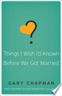 """Things I Wish I'd Known Before We Got Married"" by Gary Chapman"