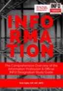 INFORMATION  the Comprehensive Overview of the Information Profession and Official INFO Designation Study Guide Book