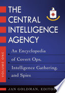 The Central Intelligence Agency: An Encyclopedia of Covert Ops, Intelligence Gathering, and Spies [2 volumes]  : An Encyclopedia of Covert Ops, Intelligence Gathering, and Spies