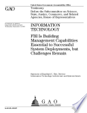 Information technology FBI is building management capabilities essential to successful system deployments  but challenges remain   testimony before the Subcommittee on Science  State  Justice  Commerce  and Related Agencies  House of Representatives Book