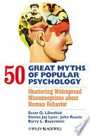 """50 Great Myths of Popular Psychology: Shattering Widespread Misconceptions about Human Behavior"" by Scott O. Lilienfeld, Steven Jay Lynn, John Ruscio, Barry L. Beyerstein"