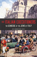 The Italian Executioners The Genocide of the Jews of Italy / Simon Levis Sullam, Oona Smyth, Claudia Patane