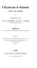 L'Ecclésiaste de Salomon, traduit de l'Hébreu, et précédé d'une étude sur le caractère, le plan, l'auteur et l'âge de ce livre, par Alfred Gilly, etc
