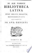 Io. Alb. Fabricii Biblioteca latina, nvnc melivs delecta