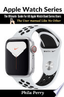 Apple Watch Series: The Ultimate Guide For All Apple Watch Band Series Users (The User manual Like No Other)