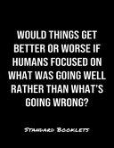 Would Things Get Better Or Worse If Humans Focused on What Was Going Well Rather Than What's Going Wrong?