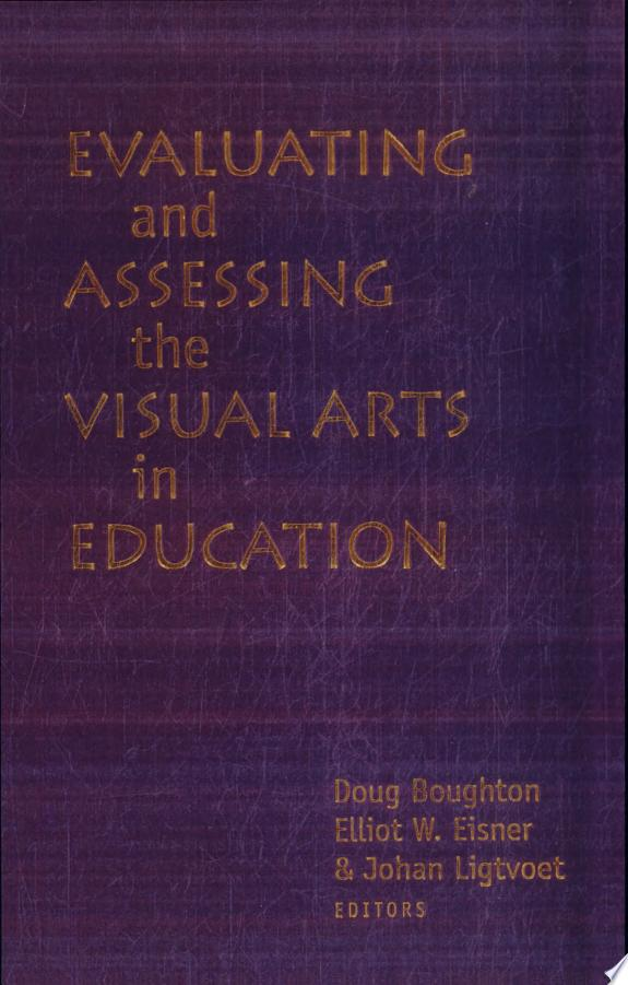 Evaluating and Assessing the Visual Arts in Education