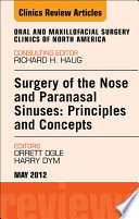 Surgery Of The Nose And Paranasal Sinuses Principles And Concepts An Issue Of Oral And Maxillofacial Surgery Clinics E Book Book PDF