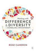 Working with difference and diversity in counselling and psychotherapy / Rose Cameron