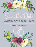 Save the Date- Wedding Planning Notebook, Checklists and Journal