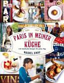 Paris in meiner Küche  : 120 fabelhafte Rezepte für jeden Tag