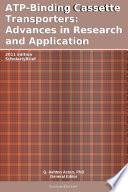 ATP-Binding Cassette Transporters: Advances in Research and Application: 2011 Edition