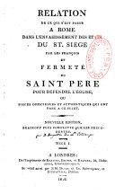 Relation de ce qui s'est passé à Rome dans l'envahissement des Etats du saint Siège par les Français...