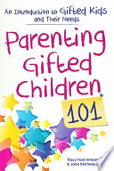 """Parenting Gifted Children 101: An Introduction to Gifted Kids and Their Needs"" by Tracy Inman, Jana Kirchner"
