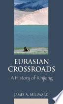 """Eurasian Crossroads: A History of Xinjiang"" by James A. Millward, Michael J. Dwyer"