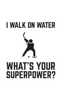 I Walk On Water What's Your Superpower