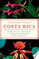 """""""A Field Guide to Plants of Costa Rica"""" by Margaret Gargiullo, Barbara Magnuson, Larry Kimball"""