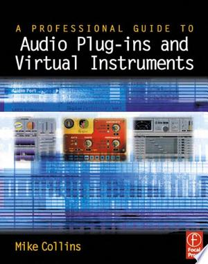 Free Download A Professional Guide to Audio Plug-ins and Virtual Instruments PDF - Writers Club