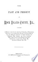 The Past and Present of Rock Island County, Ill., Containing a History of the County ...