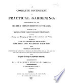 A Complete Dictionary of Practical Gardening: comprehending all the modern improvements in the art ... with correct engravings ... from original drawings by Sydenham Edwards