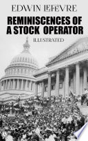 Reminiscences of a Stock Operator. Illustrated