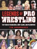 """""""Legends of Pro Wrestling: 150 Years of Headlocks, Body Slams, and Piledrivers"""" by Tim Hornbaker"""