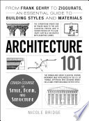 link to Architecture 101 : from Frank Gehry to Ziggurats, an essential guide to building styles and materials in the TCC library catalog