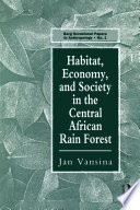 Habitat  Economy and Society in the Central Africa Rain Forest