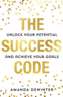 The Success Code  2021   s empowering  practical guide to maximising your performance  learning new skills and achieving success