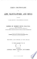Ure's Dictionary of Arts, Manufactures, and Mines