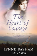 The Heart of Courage: A Novel of the French and Indian War