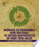 Biomass as Renewable Raw Material to Obtain Bioproducts of High Tech Value Book