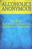 Alcoholics Anonymous Big Book Reference Edition For Addiction Treatment Book PDF