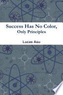 Success Has No Color Only Principles