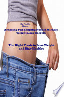 Read Online Amazing Fat Zapping Foods: Miracle Weight Loss Secrets For Free