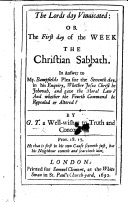 The Lords day Vindicated  Or The First Day of the Week the Christian Sabbath