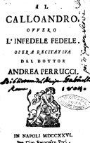 Il Calloandro, ouuero L'infedele fedele. Opera recitatiua del dottor Andrea Perrucci