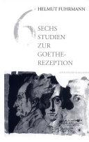 Sechs Studien zur Goethe-Rezeption