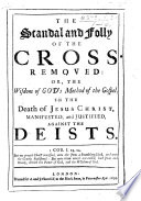 The Scandal And Folly Of The Cross Removed Or The Wisdom Of God S Method Of The Gospel In The Death Of Jesus Christ