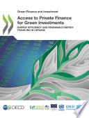 Green Finance And Investment Access To Private Finance For Green Investments Energy Efficiency And Renewable Energy Financing In Ukraine Book PDF