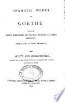 Dramatic Works of Goethe  Compresing Faust  Iphigenia in Tauris  Torquato Tasso  Egmont