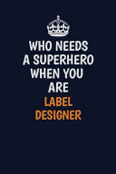 Who Needs a Superhero When You Are Label Designer