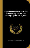 Report Of The Librarian Of The State Library For The Year Ending September 30 1891