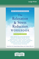 The Relaxation and Stress Reduction Workbook  16pt Large Print Edition  Book