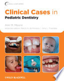 """""""Clinical Cases in Pediatric Dentistry"""" by Amr M. Moursi, Marcio A. da Fonseca, Amy L. Truesdale"""