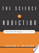"""""""The Science of Addiction: From Neurobiology to Treatment"""" by Carlton K. Erickson"""