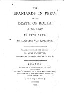 The Spaniards in Peru  Or  the Death of Rolla  A Tragedy  in Five Acts  by Augustus Von Kotzebue  Translated from the German by Anne Plumptre  Translator Of Kotzebue s Virgin Of The Sun   C