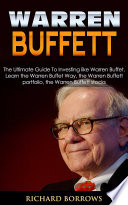 Warren Buffett The Ultimate Guide To Investing Like Warren Buffet Learn The Warren Buffet Way The Warren Buffett Portfolio And The Warren Buffett Stocks