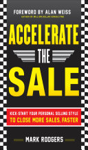 Pdf Accelerate the Sale: Kick-Start Your Personal Selling Style to Close More Sales, Faster Telecharger