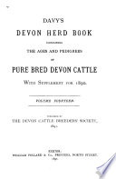 Davy s Devon Herd Book Containing the Ages and Pedigrees of Pure Bred Devon Cattle with Supplemental Register and Dual purpose Section Book